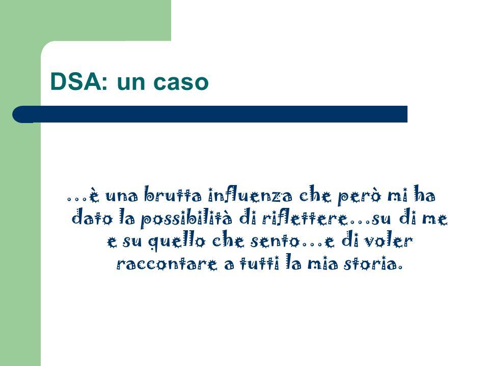 DSA: un caso …è una brutta influenza che però mi ha dato la possibilità di riflettere…su di me e su quello che sento…e di voler raccontare a tutti la