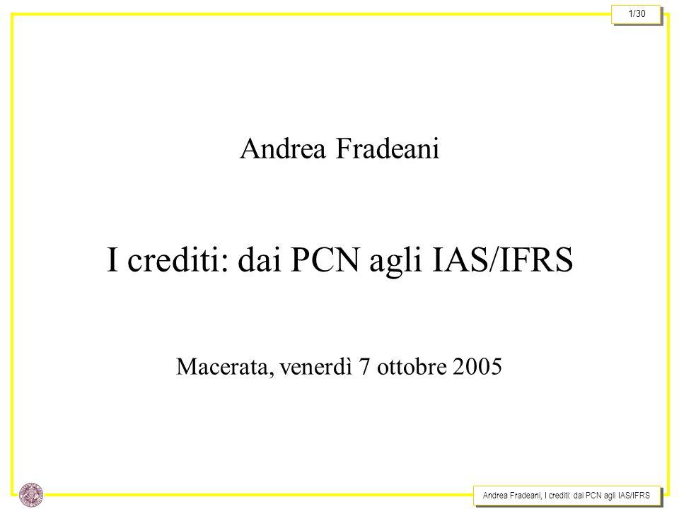 Andrea Fradeani, I crediti: dai PCN agli IAS/IFRS 1/30 Andrea Fradeani I crediti: dai PCN agli IAS/IFRS Macerata, venerdì 7 ottobre 2005