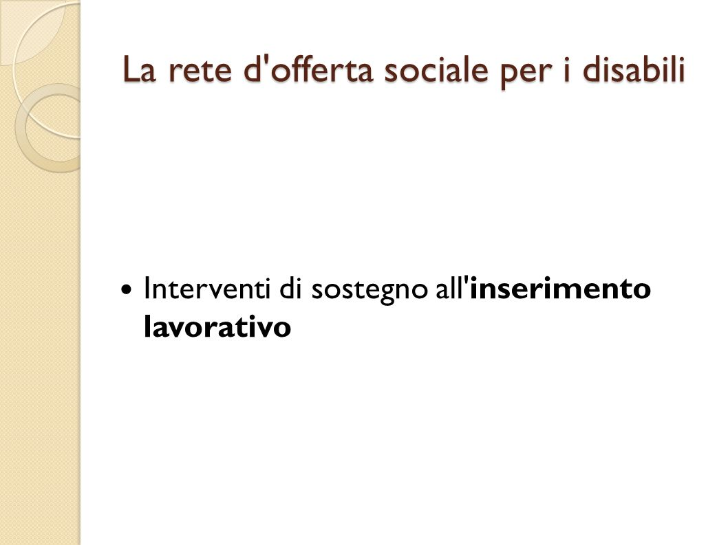La rete d'offerta sociale per i disabili Interventi di sostegno all'inserimento lavorativo