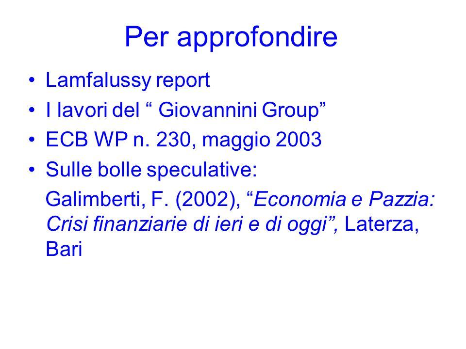 Per approfondire Lamfalussy report I lavori del Giovannini Group ECB WP n. 230, maggio 2003 Sulle bolle speculative: Galimberti, F. (2002), Economia e