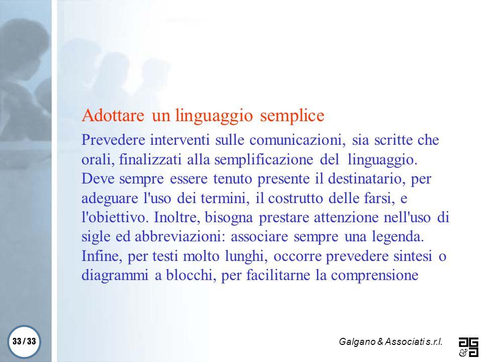 33 / 33 Galgano & Associati s.r.l. Adottare un linguaggio semplice Prevedere interventi sulle comunicazioni, sia scritte che orali, finalizzati alla s