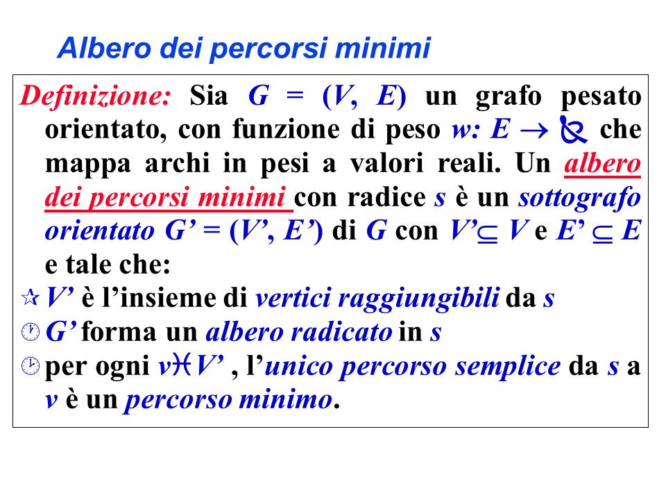 Rilassamento e percorsi minimi Lemma 6: Sia dato un grafo pesato orientato G = (V, E), con funzione di peso w: E che mappa archi in pesi a valori reali e sia s la sorgente.