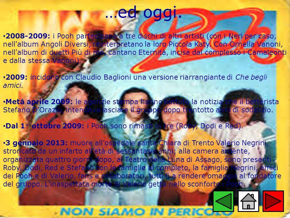 …ed oggi. 2008-2009: i Pooh partecipano a tre dischi di altri artisti (con i Neri per caso, nell'album Angoli Diversi, reinterpretano la loro Piccola