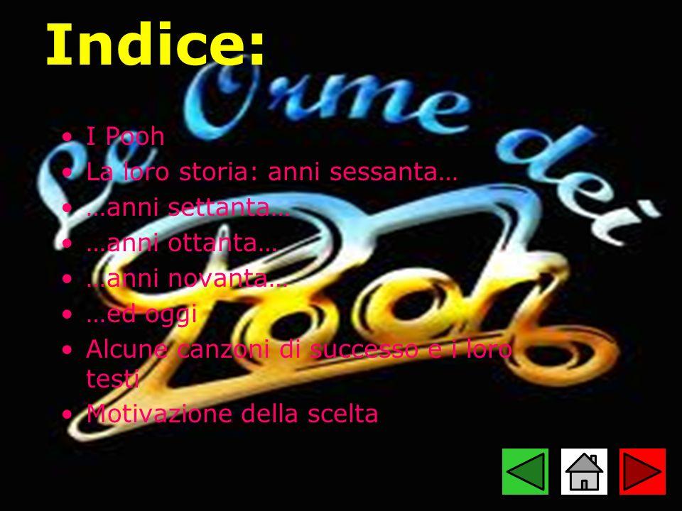 I Pooh I Pooh sono un gruppo musicale italiano artefice di alcuni dei più grandi successi discografici della nazione.