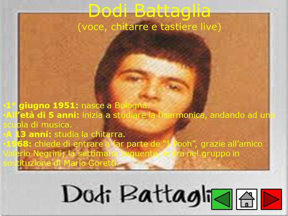 Dodi Battaglia (voce, chitarre e tastiere live) 1° giugno 1951: nasce a Bologna. Alletà di 5 anni: inizia a studiare la fisarmonica, andando ad una sc