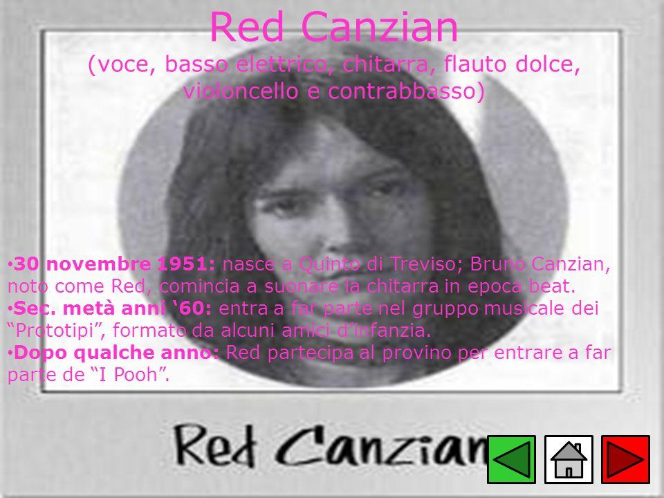 Red Canzian (voce, basso elettrico, chitarra, flauto dolce, violoncello e contrabbasso) 30 novembre 1951: nasce a Quinto di Treviso; Bruno Canzian, no