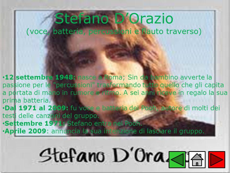 Stefano DOrazio (voce, batteria, percussioni e flauto traverso) 12 settembre 1948: nasce a Roma; Sin da bambino avverte la passione per le
