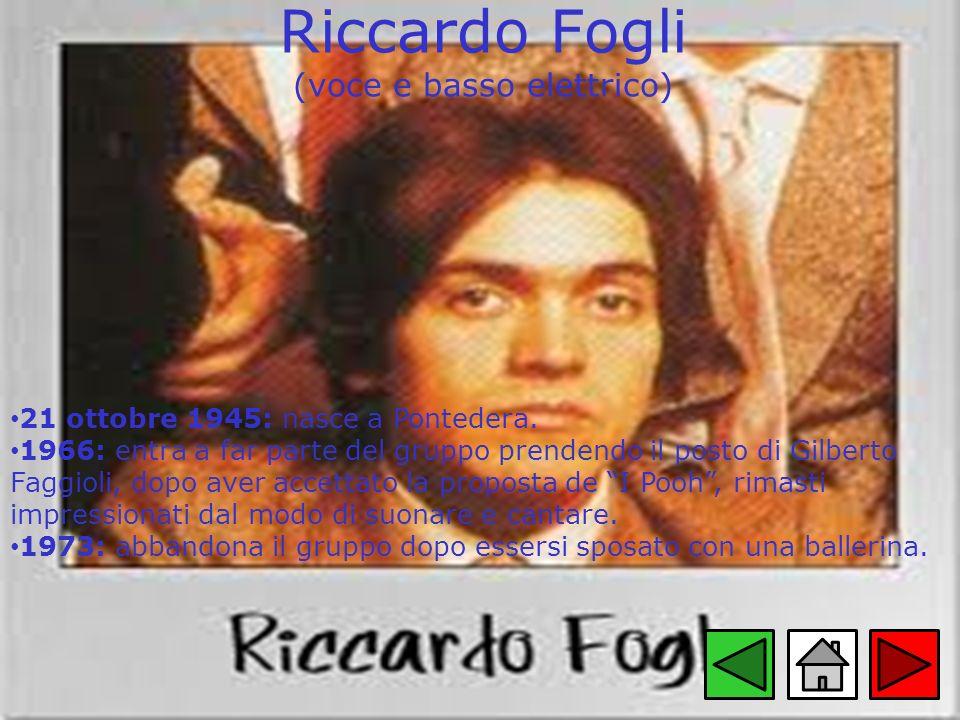 Riccardo Fogli (voce e basso elettrico) 21 ottobre 1945: nasce a Pontedera. 1966: entra a far parte del gruppo prendendo il posto di Gilberto Faggioli