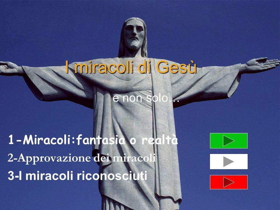 I miracoli di Gesù 1-Miracoli:fantasia o realtà 2-Approvazione dei miracoli 3-I miracoli riconosciuti e non solo…