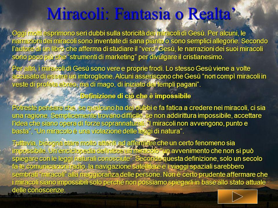 Miracoli: Fantasia o Realta Oggi molti esprimono seri dubbi sulla storicità dei miracoli di Gesù. Per alcuni, le narrazioni dei miracoli sono inventat