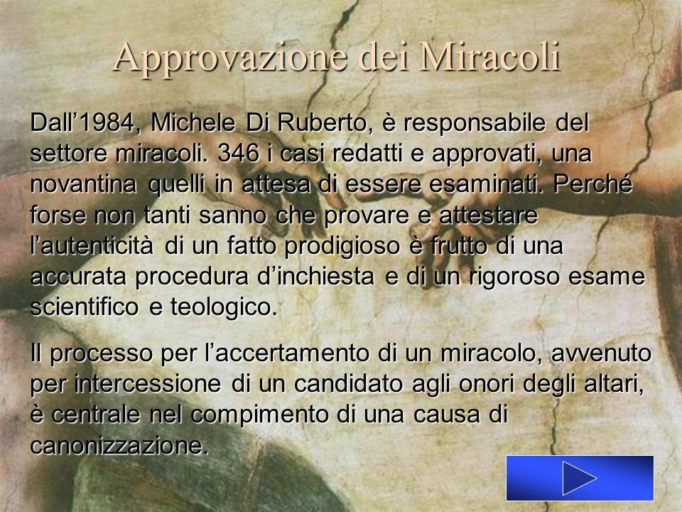 Approvazione dei Miracoli Dall1984, Michele Di Ruberto, è responsabile del settore miracoli. 346 i casi redatti e approvati, una novantina quelli in a