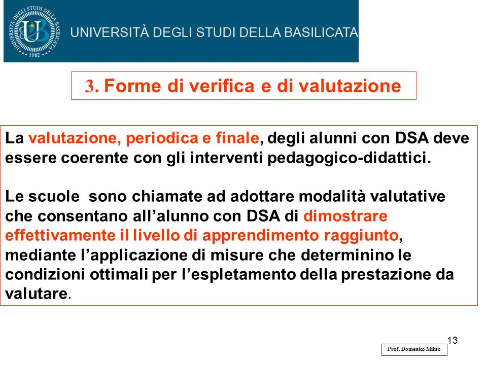 13 La valutazione, periodica e finale, degli alunni con DSA deve essere coerente con gli interventi pedagogico-didattici.