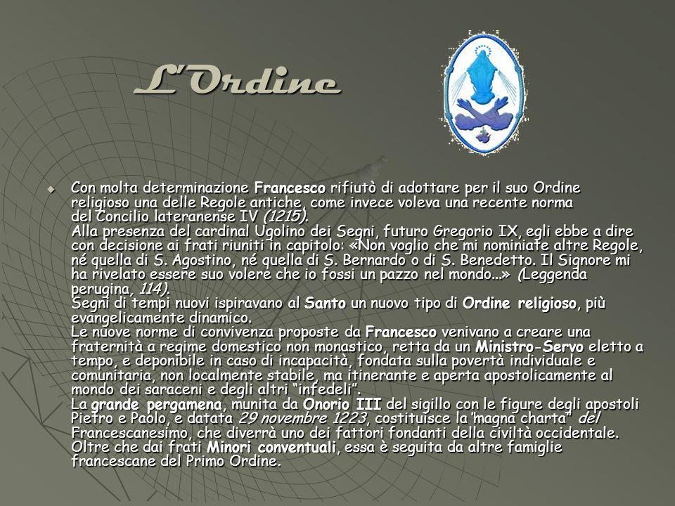 LOrdine Con molta determinazione Francesco rifiutò di adottare per il suo Ordine religioso una delle Regole antiche, come invece voleva una recente norma del Concilio lateranense IV (1215).