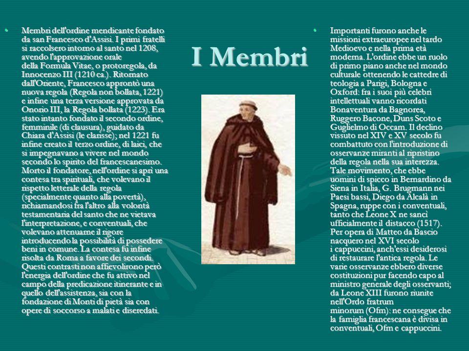 I Membri Membri dell ordine mendicante fondato da san Francesco d Assisi.