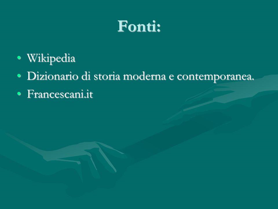 Fonti: WikipediaWikipedia Dizionario di storia moderna e contemporanea.Dizionario di storia moderna e contemporanea.