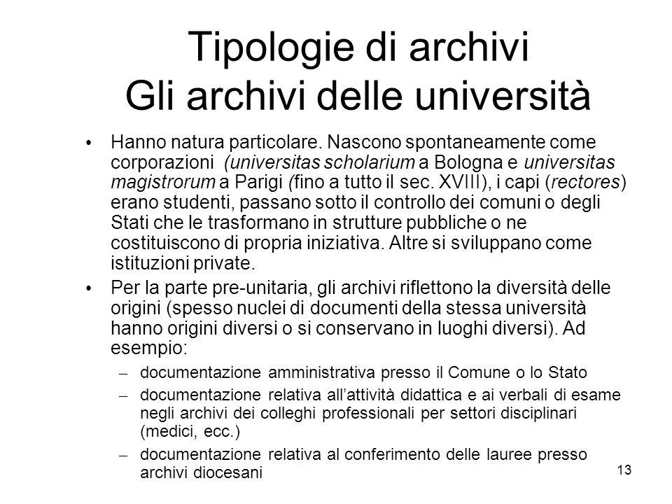 13 Tipologie di archivi Gli archivi delle università Hanno natura particolare. Nascono spontaneamente come corporazioni (universitas scholarium a Bolo