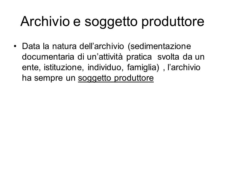 Archivio e soggetto produttore Data la natura dellarchivio (sedimentazione documentaria di unattività pratica svolta da un ente, istituzione, individu
