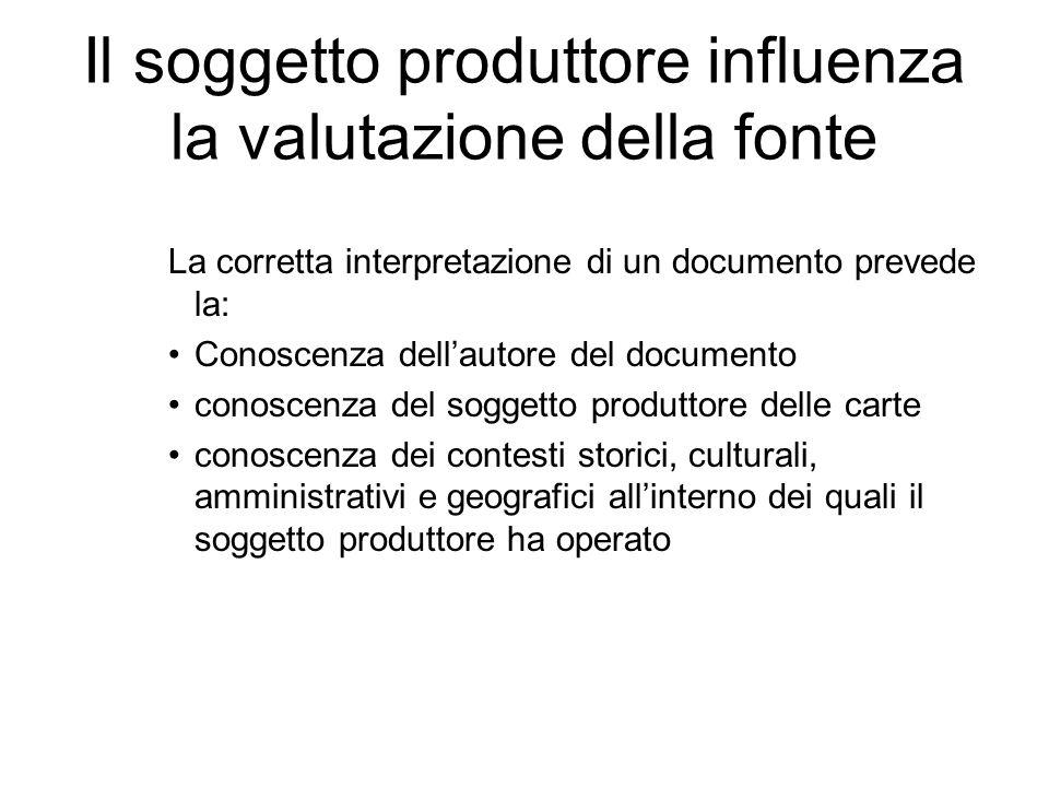 Il soggetto produttore influenza la valutazione della fonte La corretta interpretazione di un documento prevede la: Conoscenza dellautore del document