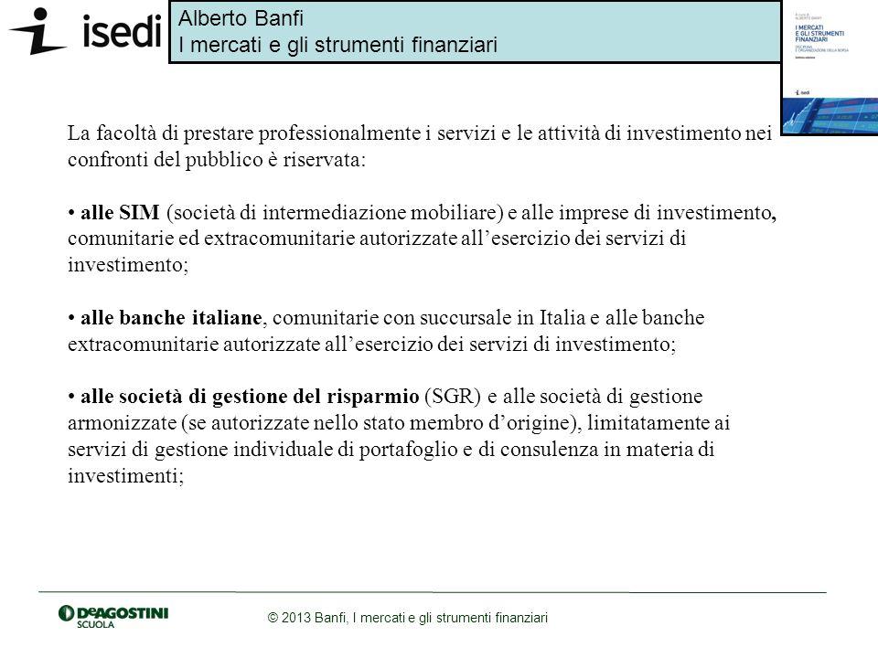 Alberto Banfi I mercati e gli strumenti finanziari © 2013 Banfi, I mercati e gli strumenti finanziari La facoltà di prestare professionalmente i servi