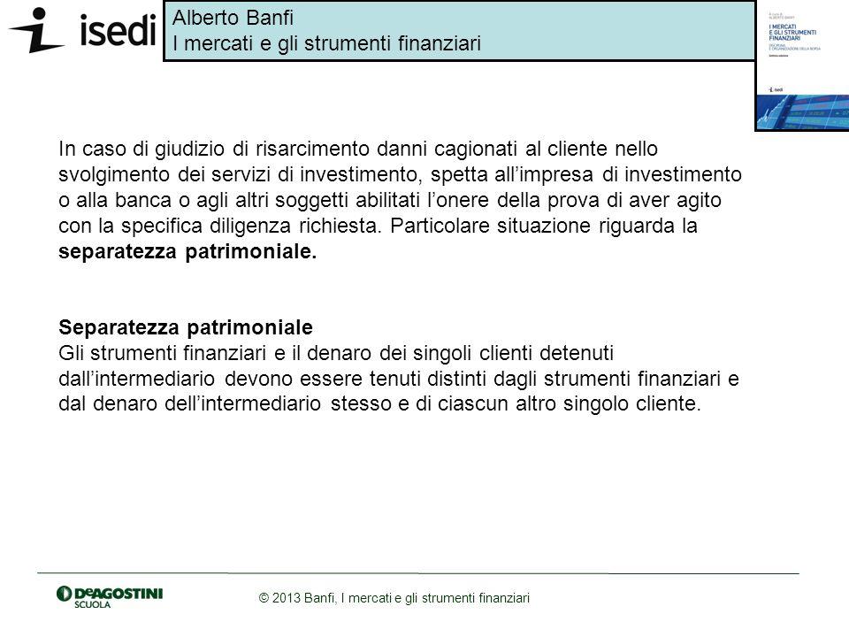 Alberto Banfi I mercati e gli strumenti finanziari © 2013 Banfi, I mercati e gli strumenti finanziari In caso di giudizio di risarcimento danni cagion