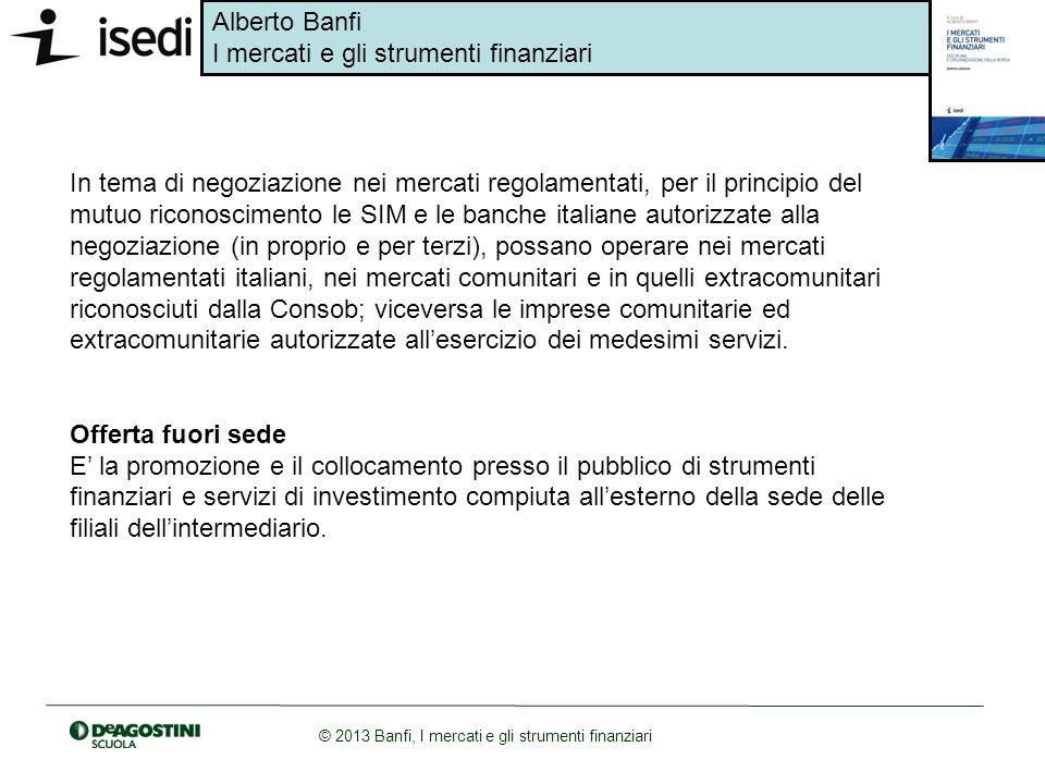 Alberto Banfi I mercati e gli strumenti finanziari © 2013 Banfi, I mercati e gli strumenti finanziari In tema di negoziazione nei mercati regolamentat