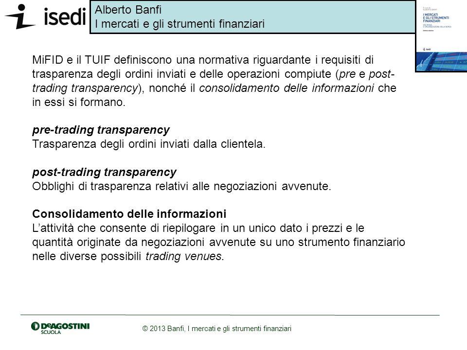 Alberto Banfi I mercati e gli strumenti finanziari © 2013 Banfi, I mercati e gli strumenti finanziari MiFID e il TUIF definiscono una normativa riguar