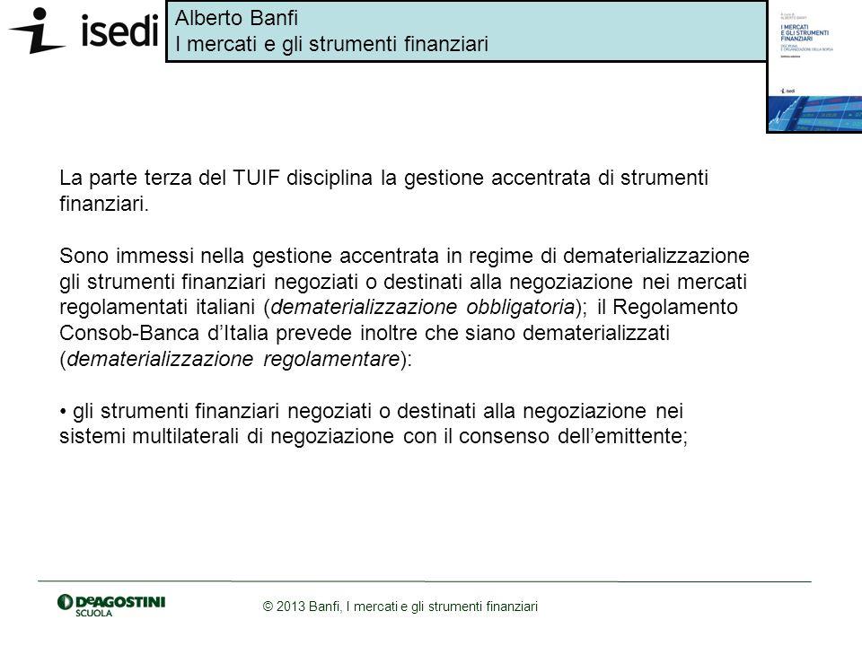 Alberto Banfi I mercati e gli strumenti finanziari © 2013 Banfi, I mercati e gli strumenti finanziari La parte terza del TUIF disciplina la gestione a