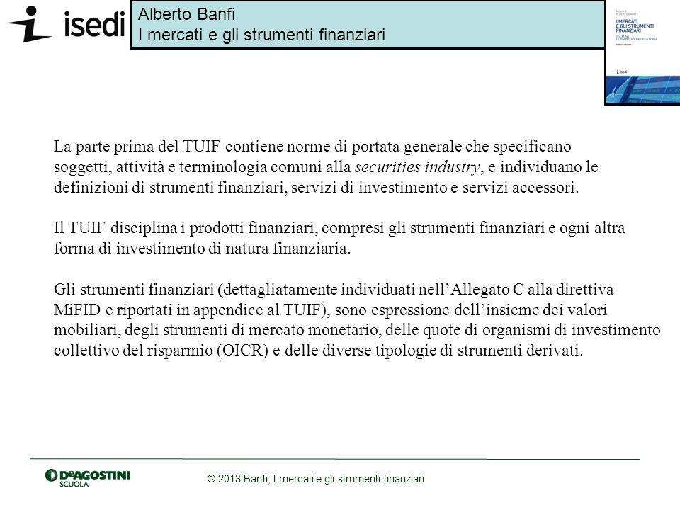 Alberto Banfi I mercati e gli strumenti finanziari © 2013 Banfi, I mercati e gli strumenti finanziari La Consob ha dettagliatamente disciplinato lintera gamma dei servizi di investimento attraverso il Regolamento intermediari.