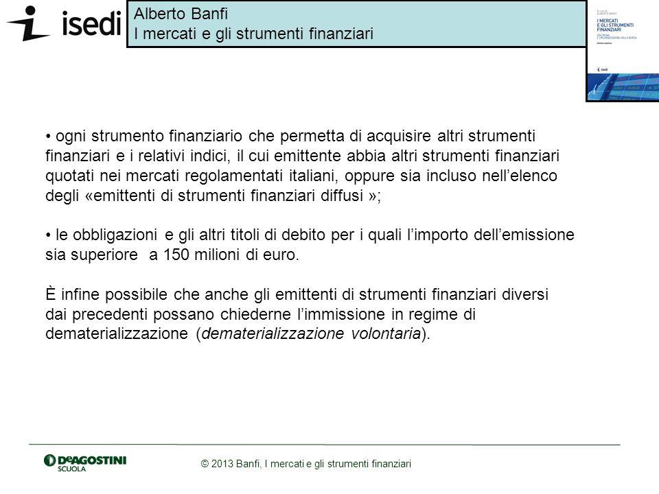 Alberto Banfi I mercati e gli strumenti finanziari © 2013 Banfi, I mercati e gli strumenti finanziari ogni strumento finanziario che permetta di acqui
