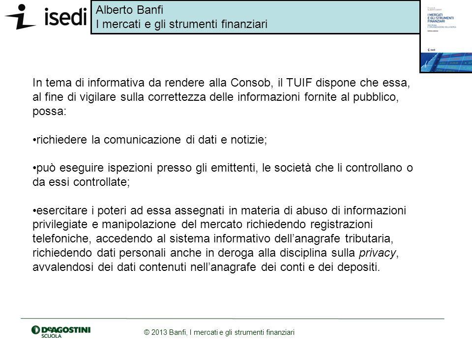 Alberto Banfi I mercati e gli strumenti finanziari © 2013 Banfi, I mercati e gli strumenti finanziari In tema di informativa da rendere alla Consob, i
