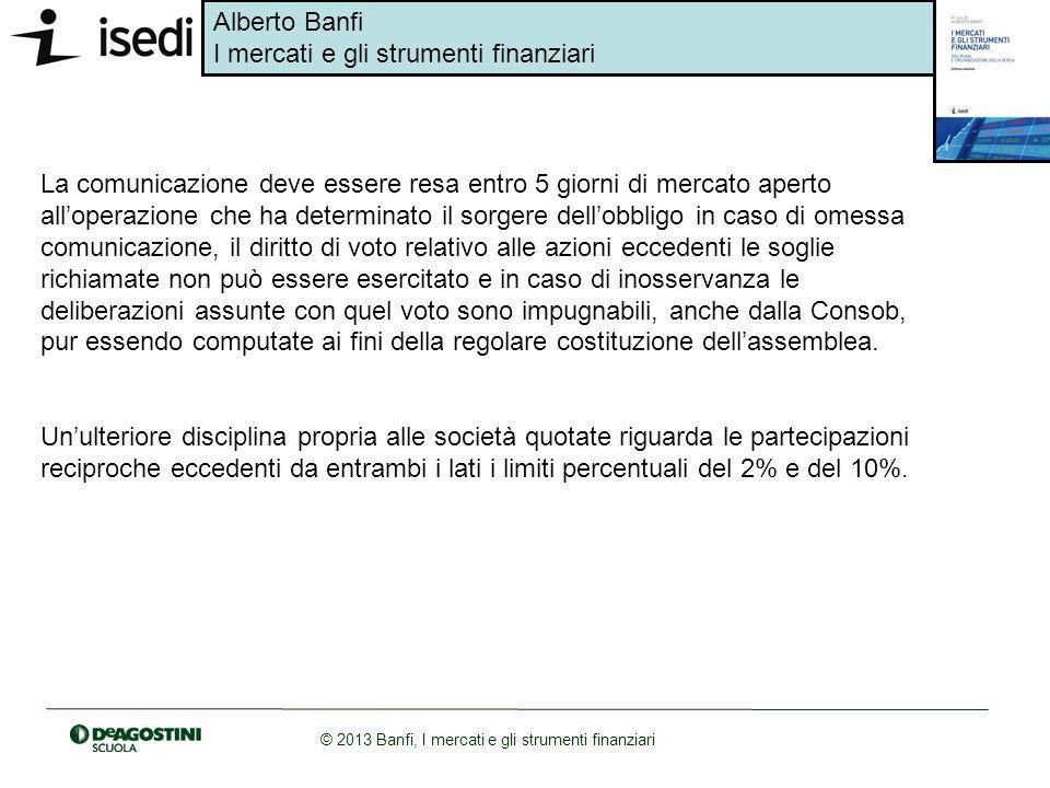 Alberto Banfi I mercati e gli strumenti finanziari © 2013 Banfi, I mercati e gli strumenti finanziari La comunicazione deve essere resa entro 5 giorni