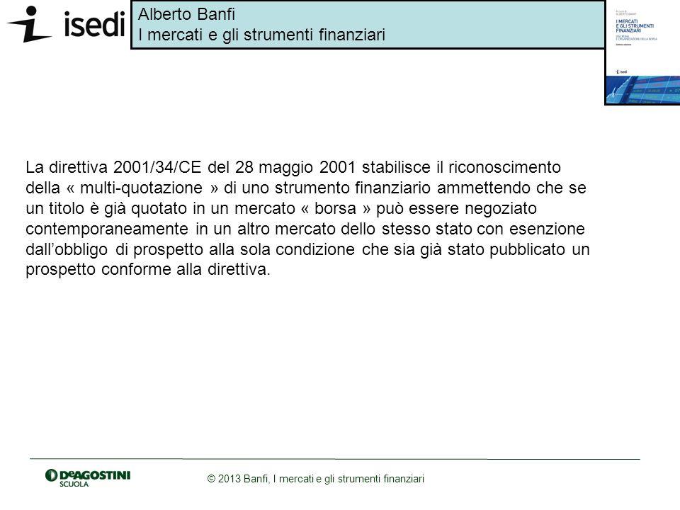 Alberto Banfi I mercati e gli strumenti finanziari © 2013 Banfi, I mercati e gli strumenti finanziari La direttiva 2001/34/CE del 28 maggio 2001 stabi