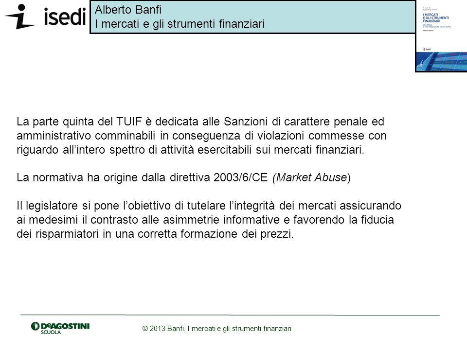 Alberto Banfi I mercati e gli strumenti finanziari © 2013 Banfi, I mercati e gli strumenti finanziari La parte quinta del TUIF è dedicata alle Sanzion