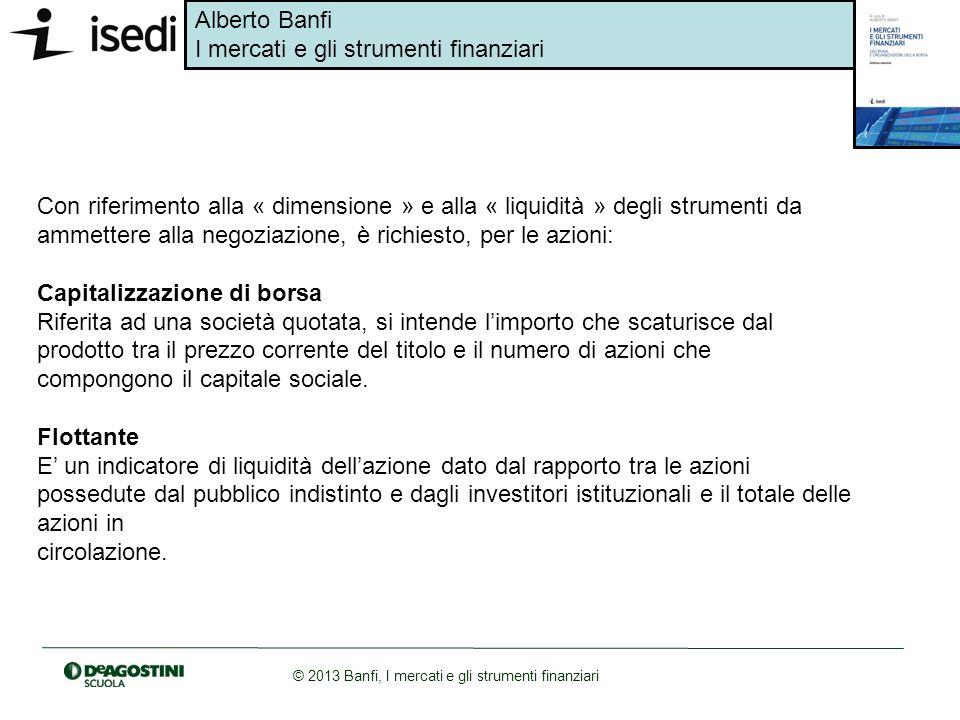 Alberto Banfi I mercati e gli strumenti finanziari © 2013 Banfi, I mercati e gli strumenti finanziari Con riferimento alla « dimensione » e alla « liq