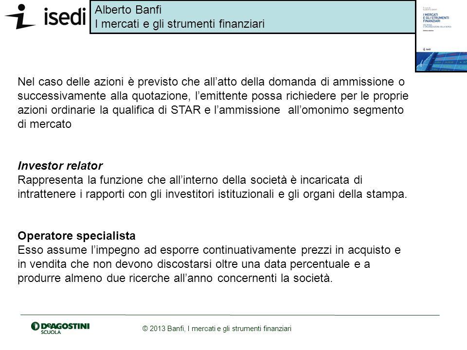 Alberto Banfi I mercati e gli strumenti finanziari © 2013 Banfi, I mercati e gli strumenti finanziari Nel caso delle azioni è previsto che allatto del