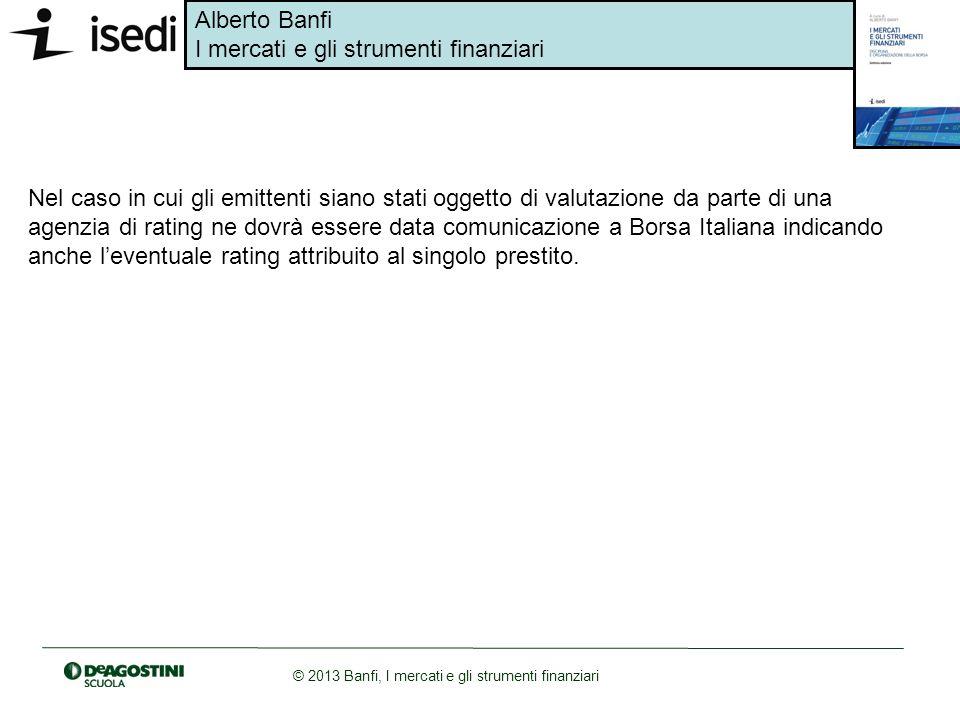 Alberto Banfi I mercati e gli strumenti finanziari © 2013 Banfi, I mercati e gli strumenti finanziari Nel caso in cui gli emittenti siano stati oggett