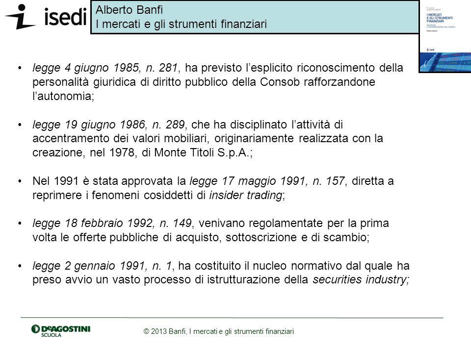 Alberto Banfi I mercati e gli strumenti finanziari © 2013 Banfi, I mercati e gli strumenti finanziari legge 4 giugno 1985, n. 281, ha previsto lesplic