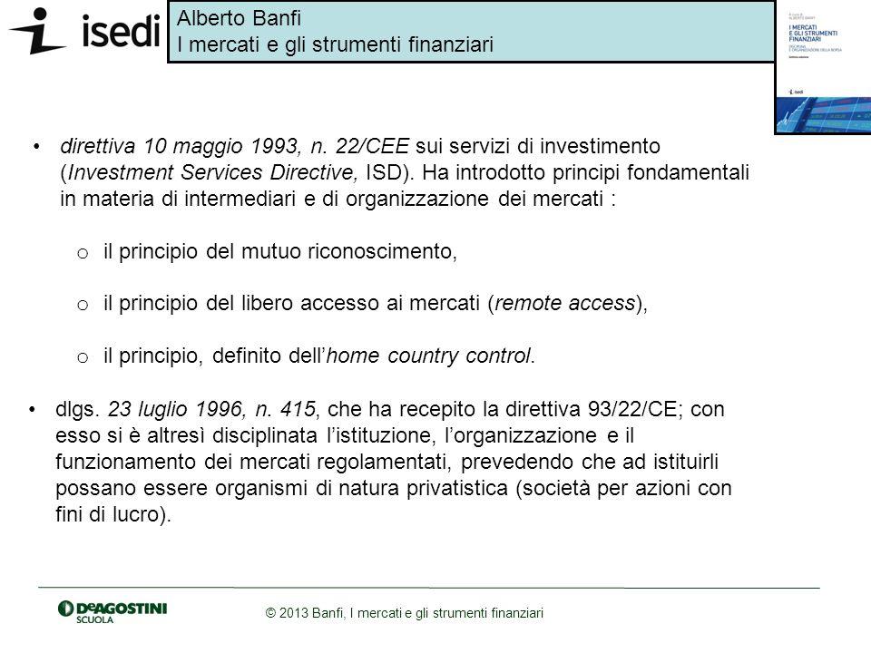 Alberto Banfi I mercati e gli strumenti finanziari © 2013 Banfi, I mercati e gli strumenti finanziari direttiva 10 maggio 1993, n. 22/CEE sui servizi