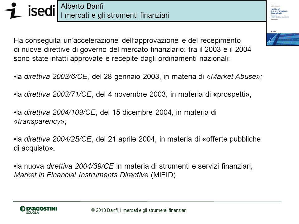 Alberto Banfi I mercati e gli strumenti finanziari © 2013 Banfi, I mercati e gli strumenti finanziari Ha conseguita unaccelerazione dellapprovazione e