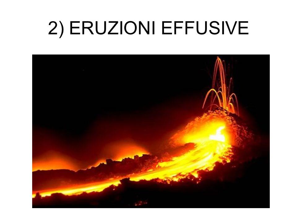 2) ERUZIONI EFFUSIVE