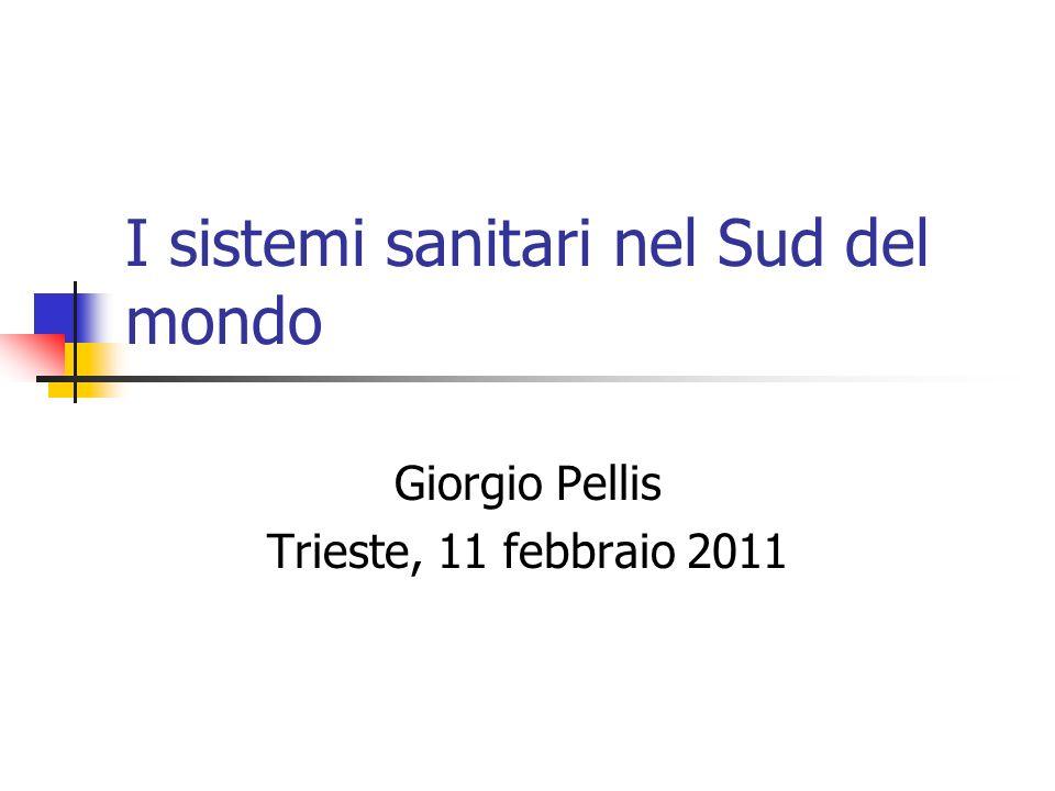 I sistemi sanitari nel Sud del mondo Giorgio Pellis Trieste, 11 febbraio 2011