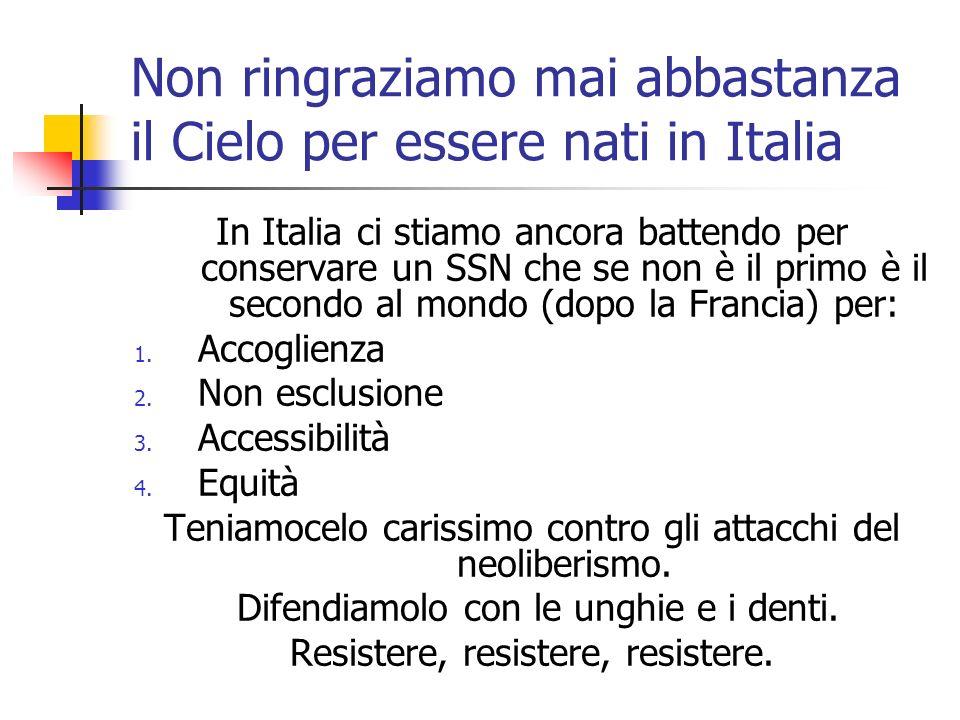 Non ringraziamo mai abbastanza il Cielo per essere nati in Italia In Italia ci stiamo ancora battendo per conservare un SSN che se non è il primo è il