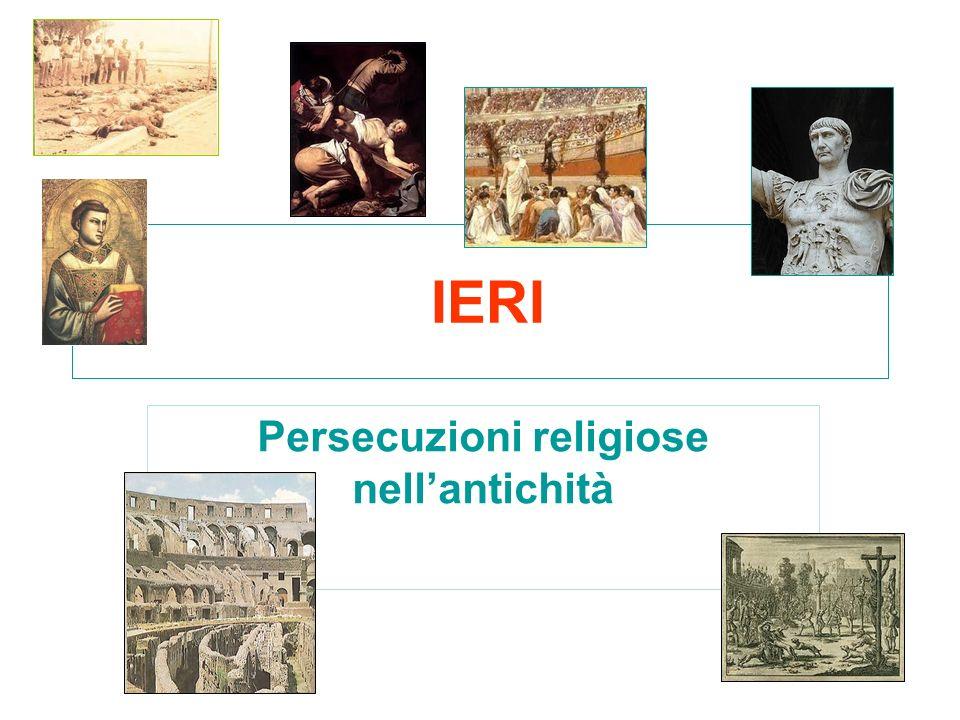IERI Persecuzioni religiose nellantichità