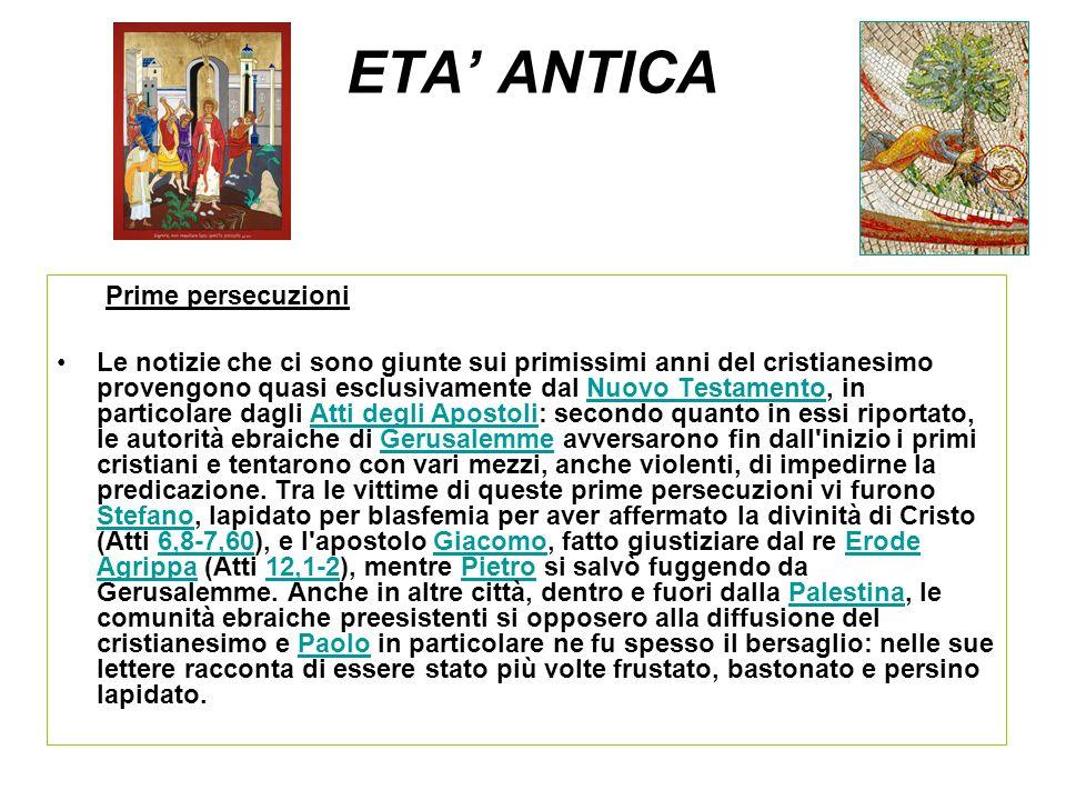 ETA ANTICA Prime persecuzioni Le notizie che ci sono giunte sui primissimi anni del cristianesimo provengono quasi esclusivamente dal Nuovo Testamento