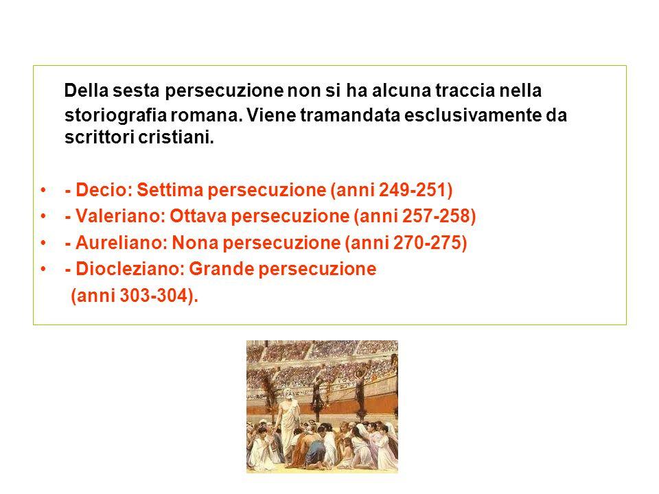 Della sesta persecuzione non si ha alcuna traccia nella storiografia romana. Viene tramandata esclusivamente da scrittori cristiani. - Decio: Settima