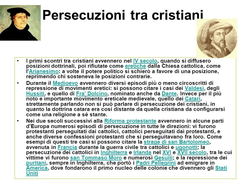 Persecuzioni tra cristiani I primi scontri tra cristiani avvennero nel IV secolo, quando si diffusero posizioni dottrinali, poi rifiutate come eretich