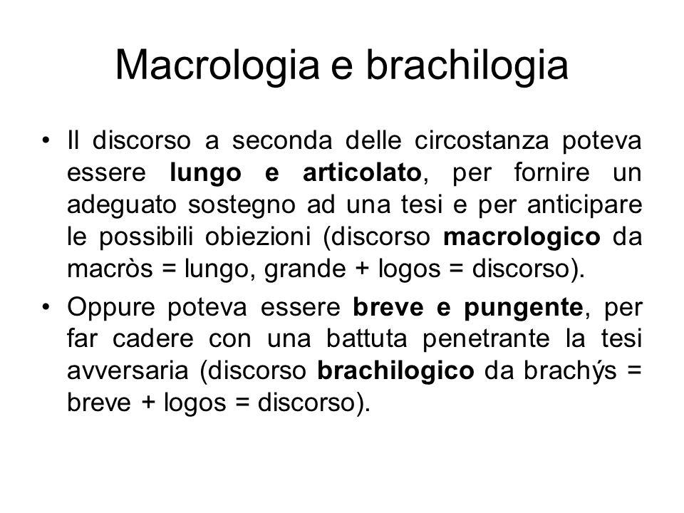 Macrologia e brachilogia Il discorso a seconda delle circostanza poteva essere lungo e articolato, per fornire un adeguato sostegno ad una tesi e per
