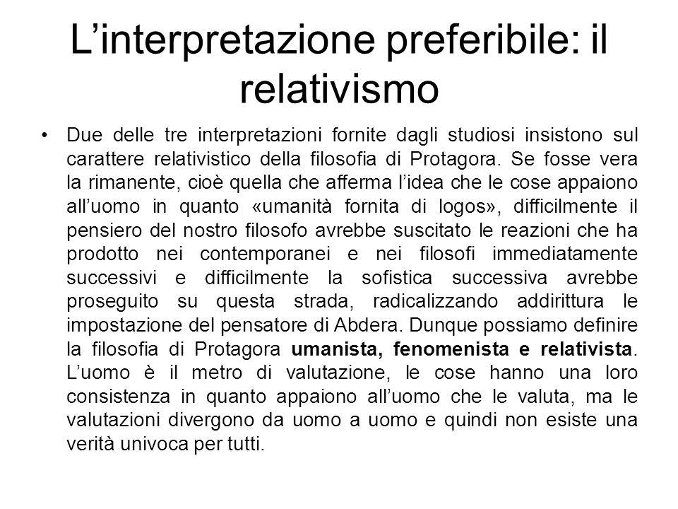 Linterpretazione preferibile: il relativismo Due delle tre interpretazioni fornite dagli studiosi insistono sul carattere relativistico della filosofi