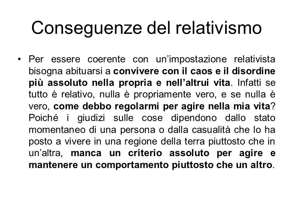 Conseguenze del relativismo Per essere coerente con unimpostazione relativista bisogna abituarsi a convivere con il caos e il disordine più assoluto n