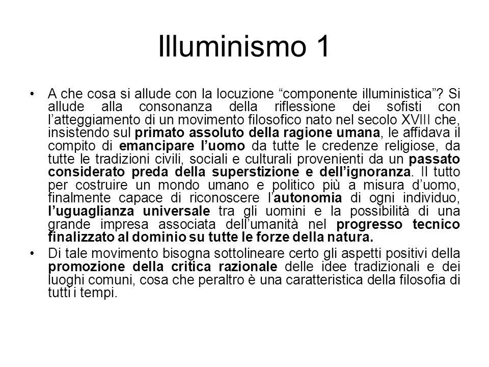 Illuminismo 1 A che cosa si allude con la locuzione componente illuministica? Si allude alla consonanza della riflessione dei sofisti con latteggiamen